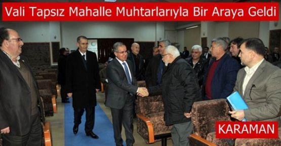 Vali Tapsız Mahalle Muhtarlarıyla Bir Araya Gelmeye Devam Ediyor