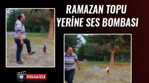 RAMAZAN TOPU YERİNE SES BOMBASI