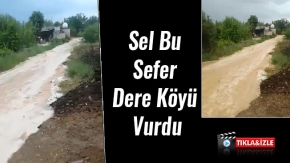 Sel Bu Sefer Dere Köyü Vurdu